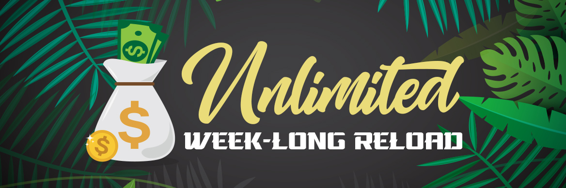 UNLIMITED WEEK-LONG RELOAD